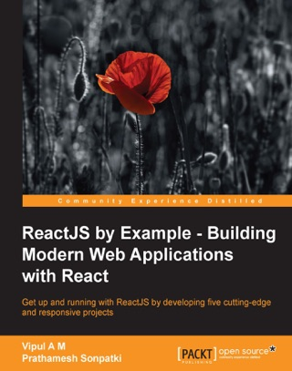 ReactJS by Example - Building Modern Web Applications with React by Vipul A M & Prathamesh Sonpatki E-Book Download