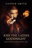 Kiss The Ladies Goodnight: (Jake Legato Private Investigator Series 1) book summary, reviews and download