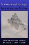 Sci estremo e funghi allucinogeni: l'arte di inseguire la paura book summary, reviews and downlod