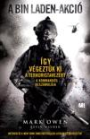 A Bin Laden-akció: Így végeztük ki a terroristavezért – A kommandós beszámolója book summary, reviews and downlod
