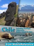 Chile: Illustrated Travel Guide, Phrasebook and Maps, Including Santiago, Valparaiso, Easter Island & more book summary, reviews and download