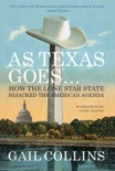 As Texas Goes...: How the Lone Star State Hijacked the American Agenda book summary, reviews and download