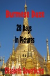Burmese Daze: Myanmar in 28 Photos - Highlights Of Myanmar/Burma From A Tourist's Eye book summary, reviews and download