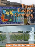 Berlin, Dresden & Eastern Germany Illustrated Travel Guide, Phrasebook & Maps. Includes: Berlin, Brandenburg, Saxony, Dresden, Saxony-Anhalt & more (Mobi Travel) book summary, reviews and downlod