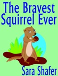 The Bravest Squirrel Ever book summary, reviews and download