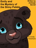 Emily and the Mystery of the Shiny Pebble- An Emily Adventure book summary, reviews and download