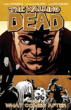 The Walking Dead, Vol. 18: What Comes After book summary, reviews and downlod