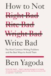 How to Not Write Bad book summary, reviews and download