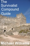 The Survivalist Compound Guide book summary, reviews and downlod