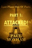 Attacked! (Last Plane Out of Paris, Part 1) book summary, reviews and download