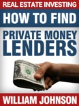 Real Estate Investing: How to Find Private Money Lenders book summary, reviews and download