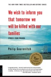 We Wish to Inform You That Tomorrow We Will Be Killed with Our Families book summary, reviews and download
