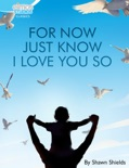 For Now Just Know I Love You So e-book