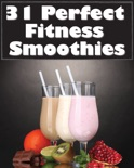31 Perfect Fitness Smoothies book summary, reviews and download
