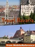 Munich & Bavaria, Germany: Illustrated Travel Guide, Phrasebook and Maps. Includes Munich, Nuremberg, Augsburg, Nördlingen, Rothenburg ob der Tauber, Wuerzburg, Bavarian Alps, Romantic Road (Mobi Travel) book summary, reviews and downlod