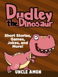 Dudley the Dinosaur: Short Stories, Games, Jokes, and More! book summary, reviews and downlod