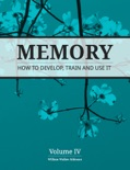 Memory: How to Develop, Train and Use It book summary, reviews and download