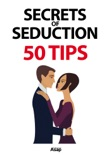 Secrets of Seduction: 50 Tips book summary, reviews and download