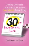 The 30-Day Heartbreak Cure book summary, reviews and download