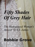 Fifty Shades Of Grey Hair The Menopausal Woman's Answer To E L James book summary, reviews and downlod