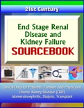 21st Century End Stage Renal Disease and Kidney Failure Sourcebook: Clinical Data for Patients, Families, and Physicians - Chronic Kidney Disease (CKD), Glomerulonephritis, Dialysis, Transplant book summary, reviews and downlod
