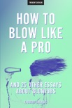 How To Blow Like A Pro book summary, reviews and downlod