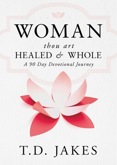 Woman, Thou Art Healed and Whole by T.D. Jakes Book Summary, Reviews and E-Book Download