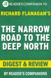 The Narrow Road to the Deep North: By Richard Flanagan Digest & Review book summary, reviews and downlod