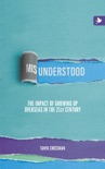 Misunderstood: The Impact of Growing up Overseas in the 21st Century book summary, reviews and download