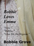 """Bobbie Loves Emma """"Now."""" """"Bobbie."""" """"Give Me An Orgasm."""" book summary, reviews and downlod"""