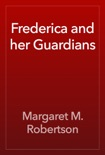 Frederica and her Guardians book summary, reviews and download