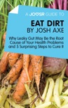 A Joosr Guide to... Eat Dirt by Josh Axe book summary, reviews and downlod