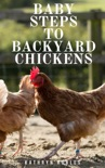 Baby Steps To Backyard Chickens book summary, reviews and download