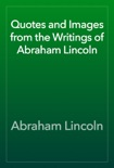 Quotes and Images from the Writings of Abraham Lincoln e-book