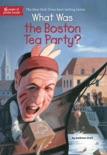 What Was the Boston Tea Party? book summary, reviews and downlod