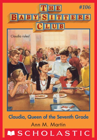 The Baby-Sitters Club #106: Claudia, Queen of the Seventh Grade by Scholastic Inc. book summary, reviews and downlod