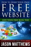 How to Make Your Own Free Website: And Your Free Blog Too book summary, reviews and downlod