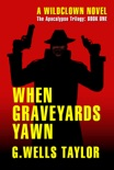 When Graveyards Yawn: The Apocalypse Trilogy: Book One book summary, reviews and download