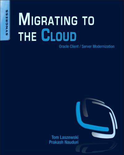 Migrating to the Cloud by Tom Laszewski & Prakash Nauduri Book Summary, Reviews and E-Book Download