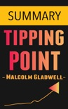 The Tipping Point: How Little Things Can Make a Big Difference by Malcolm Gladwell -- Summary book summary, reviews and downlod