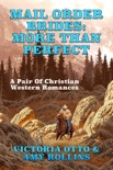 Mail Order Brides: More Than Perfect (A Pair Of Christian Western Romances) book summary, reviews and download