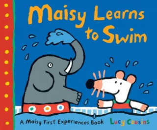 Maisy Learns to Swim by Candlewick Press, Inc. book summary, reviews and downlod