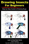 Drawing Insects For Beginners: Step by Step Guide to Drawing Bugs book summary, reviews and download