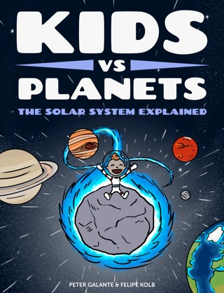 Kids vs Planets: The Solar System Explained by Peter Galante & Felipe Kolb E-Book Download