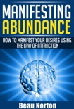 Manifesting Abundance: How to Manifest Your Desires Using the Law of Attraction book summary, reviews and download