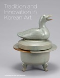 Tradition and Innovation in Korean Art book summary, reviews and download