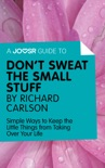 A Joosr Guide to... Don't Sweat the Small Stuff by Richard Carlson book summary, reviews and downlod
