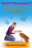 Dog Training: Strategic Dog Training Tips For A Well-Trained, Obedient, and Happy Dog book summary, reviews and download
