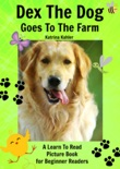 Early Readers: Dex The Dog Goes To The Farm - A Learn To Read Picture Book for Beginner Readers book summary, reviews and download