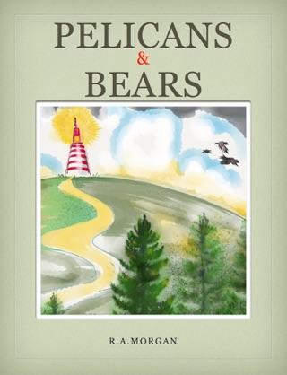 Pelicans & Bears by Ronald Arthur Morgan book summary, reviews and downlod